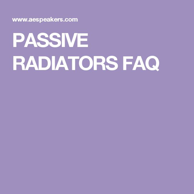 PASSIVE RADIATORS FAQ
