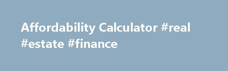 "Affordability Calculator #real #estate #finance http://finance.remmont.com/affordability-calculator-real-estate-finance/  #wesbank finance calculator # Affordability Calculator Total ""take home"" pay: This is the amount of money that you are left with each month after taxes and all other deductions have been taken off your salary and other income sources. Bond/Rent: Bread Milk: Clothing Accounts: Credit Card: Domestic/Security Services: Donations/Tithes: DSTV: Education: Entertainment…"