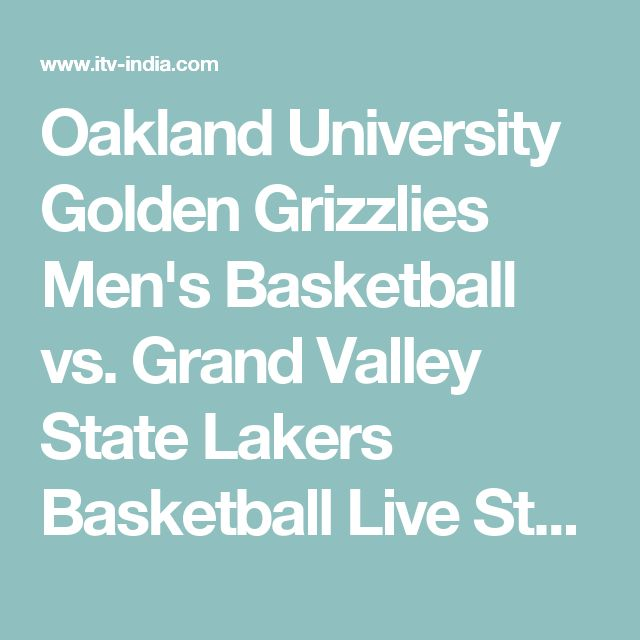 Oakland University Golden Grizzlies Men's Basketball vs. Grand Valley State Lakers Basketball Live Stream - TELEVISION ONLINE