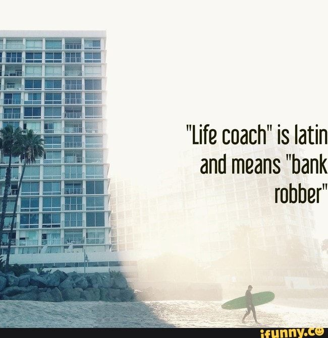 Life Coach Is Latin And Means Bank Robber Ifunny Life Coach Bank Robber Funny Sports Memes
