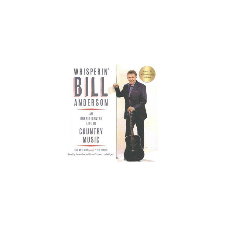 Whisperin' Bill Anderson : An Unprecedented Life in Country Music, Bonus CD with New Music Included