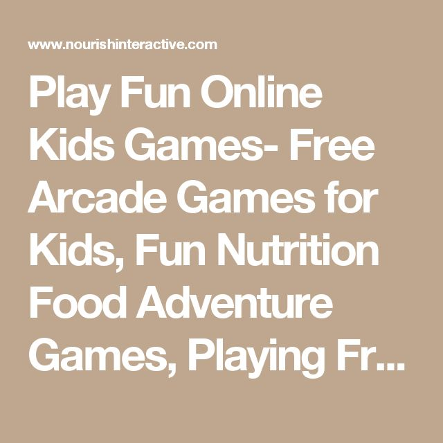 Play Fun Online Kids Games- Free Arcade Games for Kids, Fun Nutrition Food Adventure Games, Playing Free Kids Online Arcade Action Games