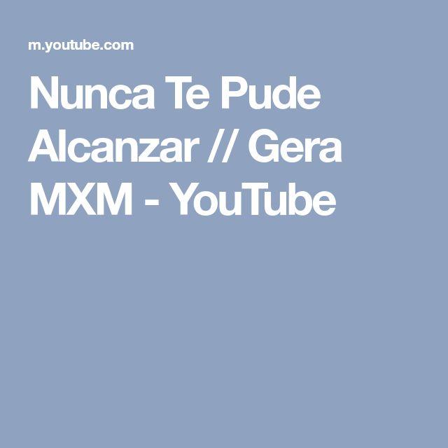 Nunca Te Pude Alcanzar // Gera MXM - YouTube