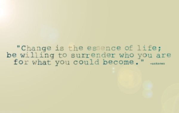 change: Life Quotes, Time For Changing, Surrender, Wisdom, Truths, Quotes About Changing, Changing Quotes, Inspiration Quotes, True Sayings