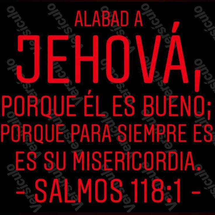 Alabad a Jehová, porque él es bueno;Porque para siempre es su misericordia. ##Salmos 118:1 Cnoce al único Salvador, Cristo Jesús nuestro Señor. ##Juan ... - Jesús Y Citas Bíblicas - Google+