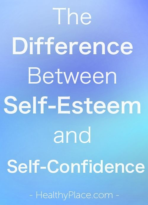 """""""What is self-esteem? What is self-confidence? Discover the difference between the two, plus ideas for improving self-esteem and self-confidence."""" www.HealthyPlace.com"""