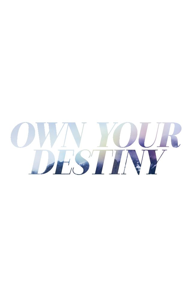 Own your destiny. #inspiration