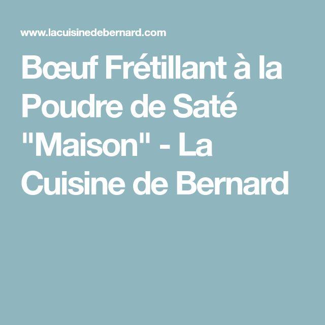 """Bœuf Frétillant à la Poudre de Saté """"Maison"""" - La Cuisine de Bernard"""