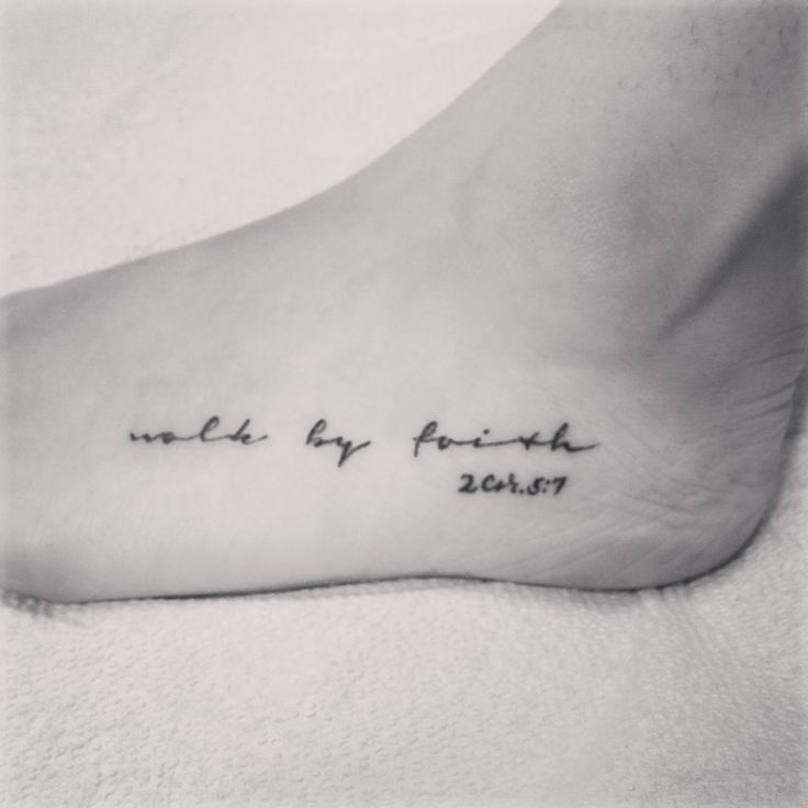 My first tattoo. 2 Corinthians 5:7 on the side of my foot. My favorite and most meaningful tattoo.