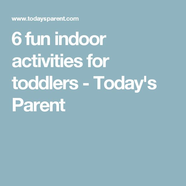 6 fun indoor activities for toddlers - Today's Parent
