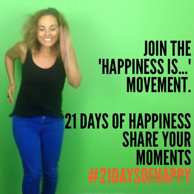 "Join me on a 21 Days of Happiness Movement. SHARE Your ""Happiness Is..."" Moments with"