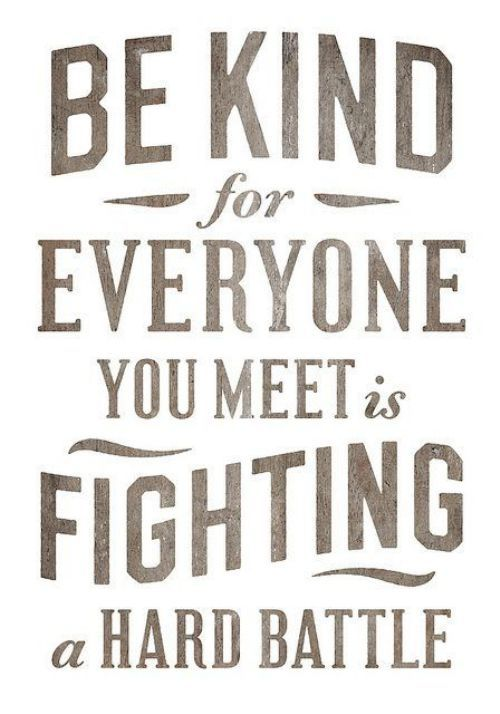 Everyone is fighting their own battle everyday