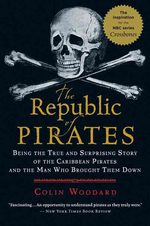 The Republic of Pirates: Being the True and Surprising Story of the