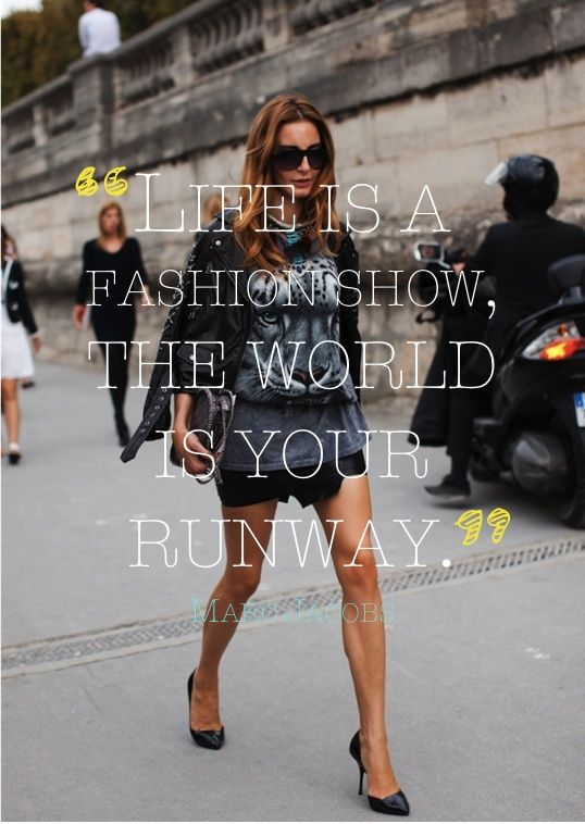 Life is a fashion show, the world is your runway. - Marc Jacobs #StyleQuote