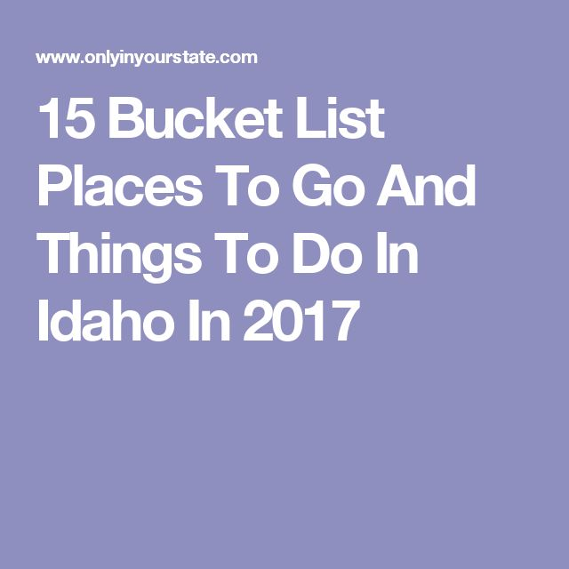 15 Bucket List Places To Go And Things To Do In Idaho In 2017