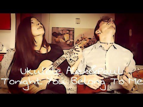 Tonight You Belong To Me - Ukulele Alex&Paul - Cover - YouTube
