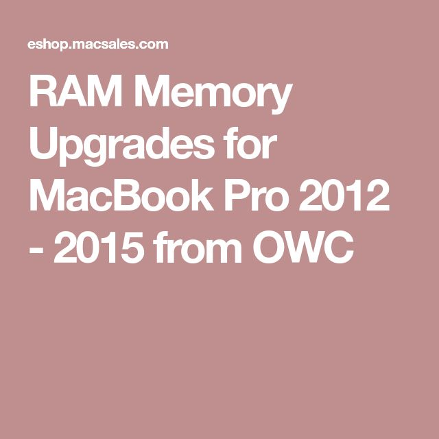 RAM Memory Upgrades for MacBook Pro 2012 - 2015 from OWC