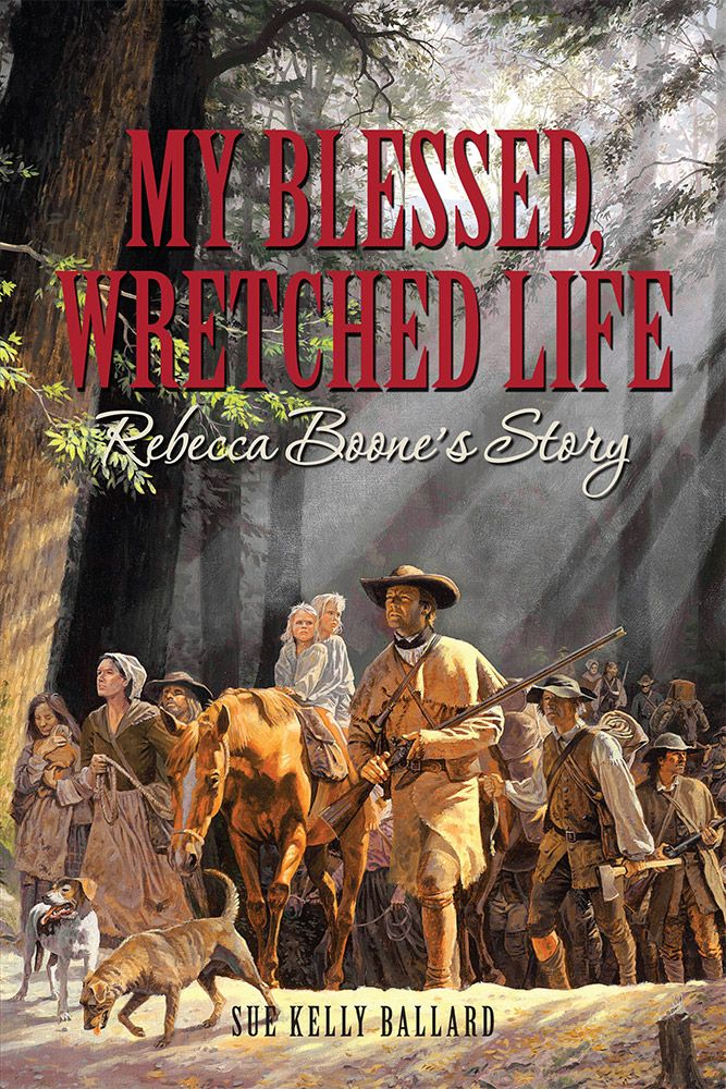 My Blessed, Wretched Life: Rebecca Boone's Story. By Sue Kelly Ballard. This is a thoroughly researched, fictionalized autobiography of frontiersman Daniel Boone's wife, Rebecca Bryan Boone. Ballard's description of Rebecca's day-to-day life is accurate in each detail, from raising their many children, farming, and kitchen work, to her hourly prayers and waiting in loneliness for the return of her trailblazing husband. A must-read for all who love early American and Kentucky history.