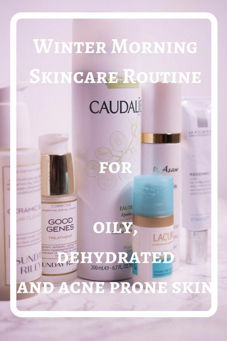 Winter Morning Skincare Routine For Oily Dehydrated And Acne Prone Skin Skinca Night Skin Care Rou In 2020 Morning Skincare Morning Skin Care Routine Acne Prone Skin