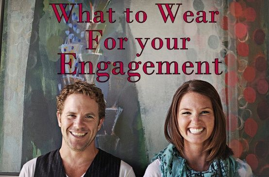 what to wear for engagement photos... good to know!! :)