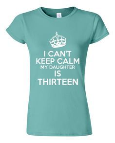 Hey, I found this really awesome Etsy listing at https://www.etsy.com/listing/181780988/i-cant-keep-calm-my-daughters-thirteen