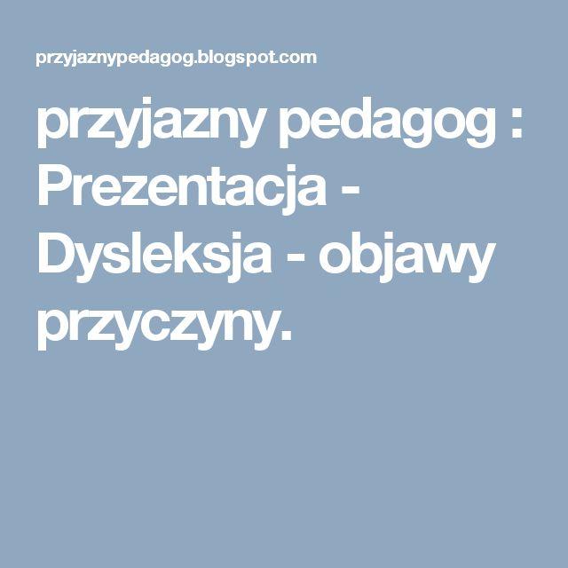 przyjazny pedagog : Prezentacja - Dysleksja - objawy przyczyny.