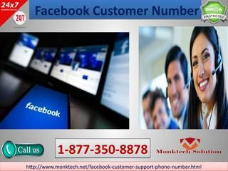 Is FB Hiccups Tough To Fix? Avail Facebook Customer Number 1-877-350-8878Is your Facebook hiccup too much nasty or complex? Because of this, you are not required to fix that by yourself. You have to call at  1-877-350-8878 to avail Facebook Customer Number and tell the technicians all the information about your problem so that they can take needful action in regard to fix these issues in a limited time.Click here http://www.monktech.net/facebook-customer-support-phone-number.html
