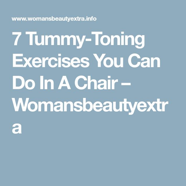 7 Tummy-Toning Exercises You Can Do In A Chair – Womansbeautyextra