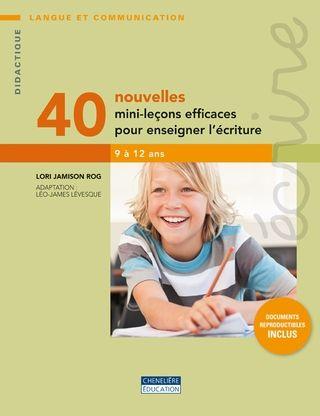 40 nouvelles mini-leçons efficaces pour enseigner l'écriture