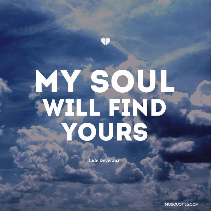 Romance Quotes My soul will find yours Jude Deveraux