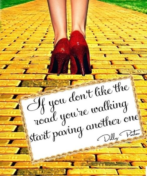 If you don't like the road you're walking…