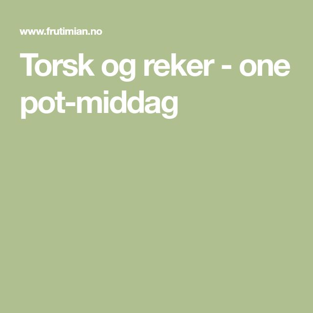 Torsk og reker - one pot-middag