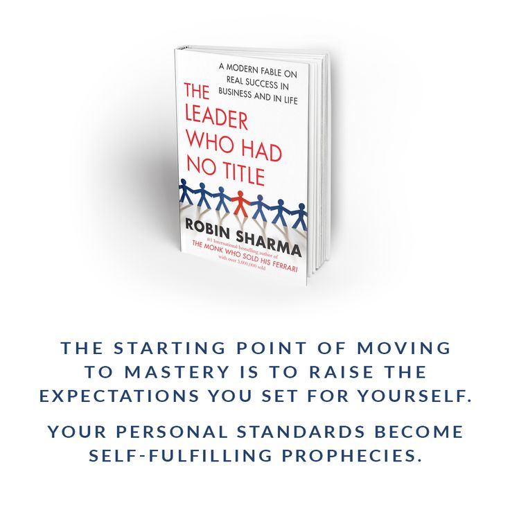 """""""The starting point of moving to mastery is to raise the expectations you set for yourself. Your personal standards become self-fulfilling prophecies."""" ~ The Leader Who Had No Title"""