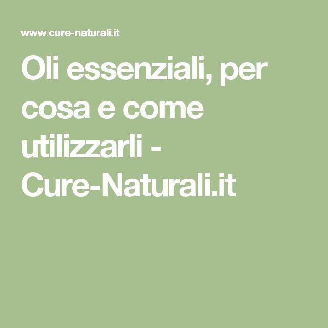 Oli essenziali, per cosa e come utilizzarli - Cure-Naturali.it