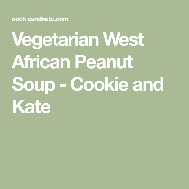 Vegetarian West African Peanut Soup - Cookie and Kate