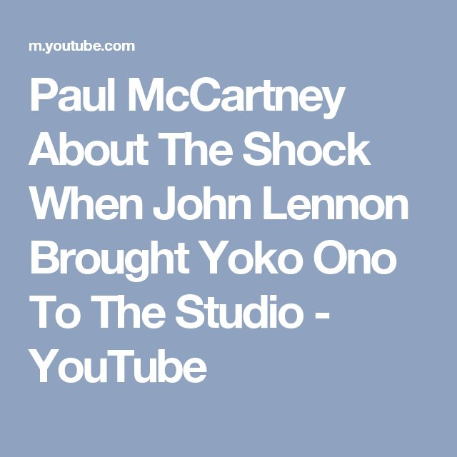 Paul McCartney About The Shock When John Lennon Brought Yoko Ono To The Studio - YouTube
