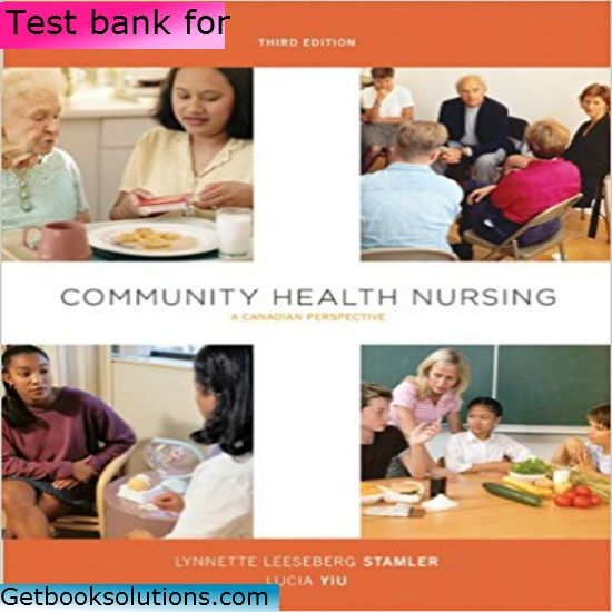 Test Bank for Community Health Nursing A Canadian Perspective 3rd Edition by Stamler pdf, ISBN-10: 013245565X, ISBN-13: 978-0132455657 9780132455657