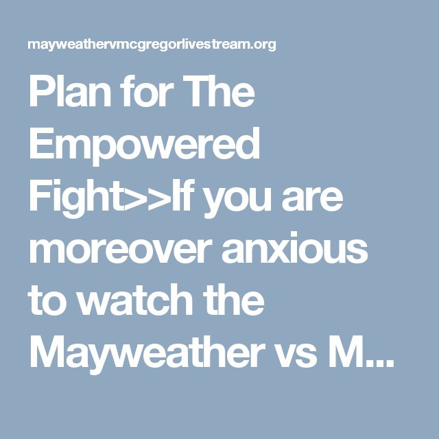 Plan for The Empowered Fight>>If you are moreover anxious to watch the Mayweather vs Mcgregor live stream the essential store of tickets has released accessible to be acquired. You should in a split second buy your tickets. If you are encountering issues in getting them, by then you can in like manner get them on the web.