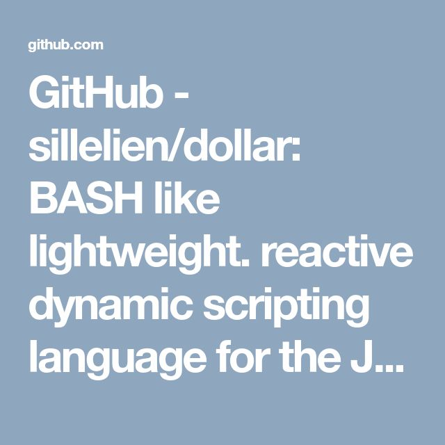 GitHub - sillelien/dollar: BASH like lightweight. reactive dynamic scripting language for the JVM - Apache 2.0 (liberal) license