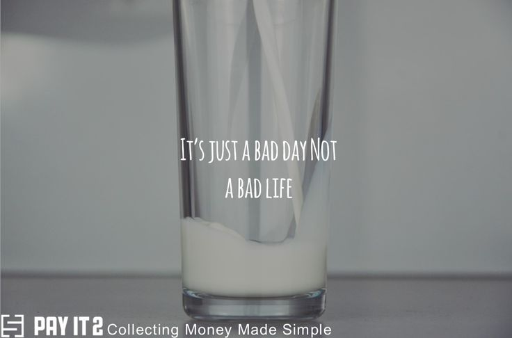It's just a bad day not a bad life! http://www.payit2.com/