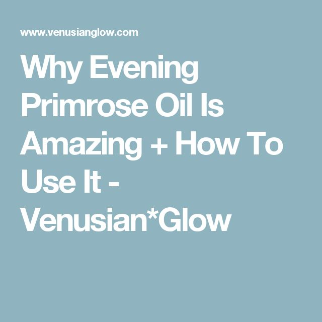 Why Evening Primrose Oil Is Amazing + How To Use It - Venusian*Glow