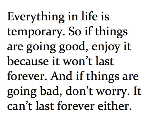 Everything in life is temporary. Enjoy the goodies once encountered.