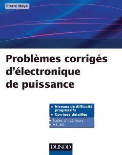 Problèmes corrigés d'électronique de puissance - Pierre Mayé - Source : Dunod http://www.dunod.com/problemes-corriges-delectronique-de-puissance