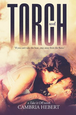 Torch (Take It Off #1) by Cambria Hebert