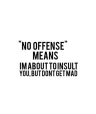 "Southern women know how to say what comes AFTER ""no offense"" without saying ""no offense"" first, so it's more of a surprise.  MUCH more fun that way."