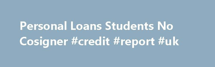 Personal Loans Students No Cosigner #credit #report #uk http://credit.remmont.com/personal-loans-students-no-cosigner-credit-report-uk/  #how to find credit score for free # It Personal loans students no cosigner is possible to do a comparison Read More...The post Personal Loans Students No Cosigner #credit #report #uk appeared first on Credit.