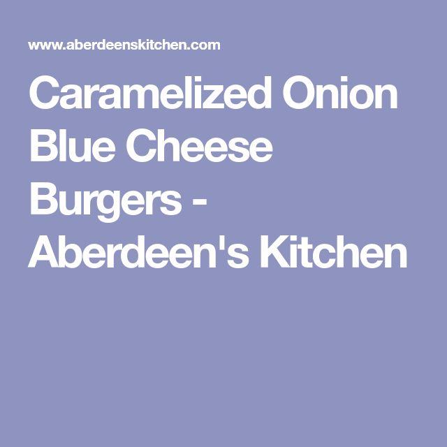 Caramelized Onion Blue Cheese Burgers - Aberdeen's Kitchen