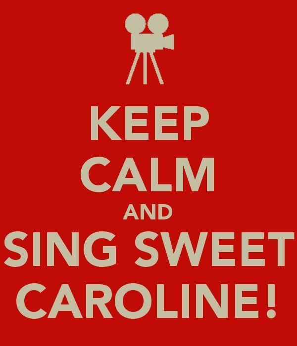 Sweet Caroline, dah, dah, dah *singing*