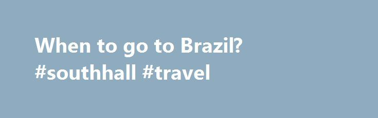 When to go to Brazil? #southhall #travel http://remmont.com/when-to-go-to-brazil-southhall-travel/  #travel to brazil # When to go to Brazil? Because of Brazil size, there is a lot of regional variation in climate. However, 90% of the country falls within the tropical zone, so it rarely gets very cold. Because it is in the southern hemisphere, the seasons are opposite those in the northern hemisphere: summer occurs from December to March. Summer is the best time to travel to the southernmost…