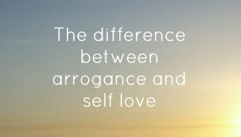 Exploring the difference between arrogance and self love...